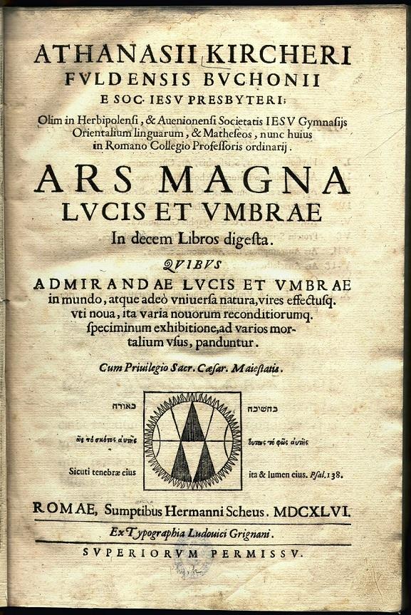 Ars magna lucis et umbrae. In decem libros digesta. Quibus admirandae lucis et umbrae in mundo, atqu