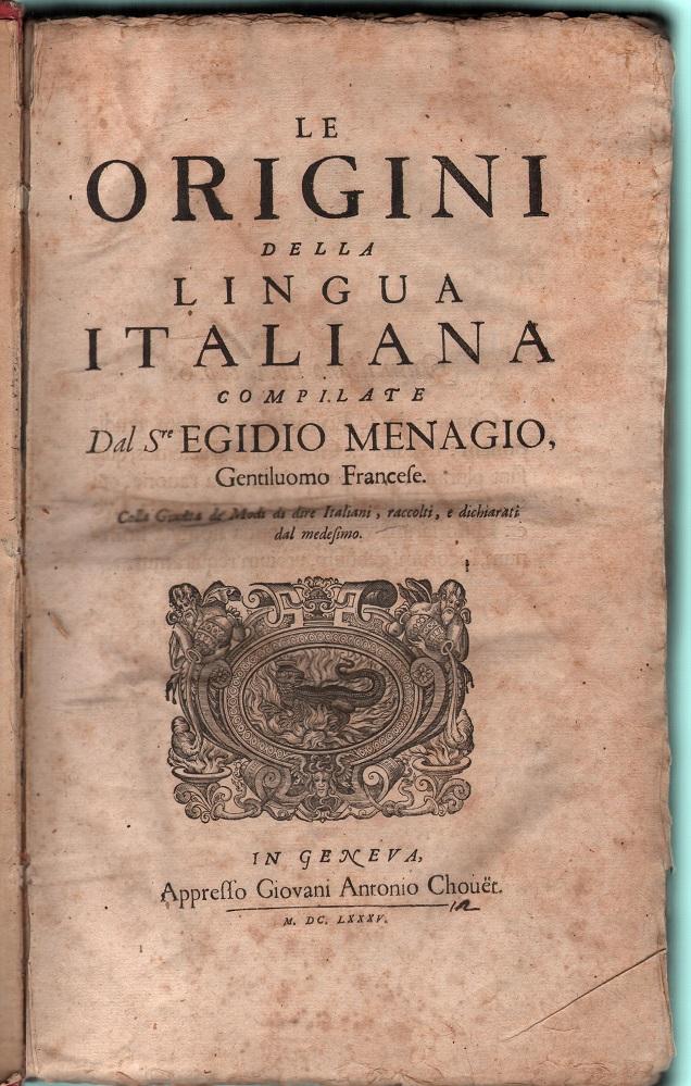 Le origini della lingua italiana. Compilate dal S.re Egidio Menagio, gentiluomo francese. Colla giun