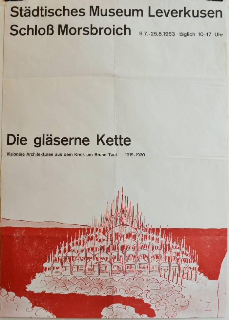 Die glaserne Kette. Visionare architekturen aus dem Kreis um Bruno Taut. Stadtisches Museum Leverkus